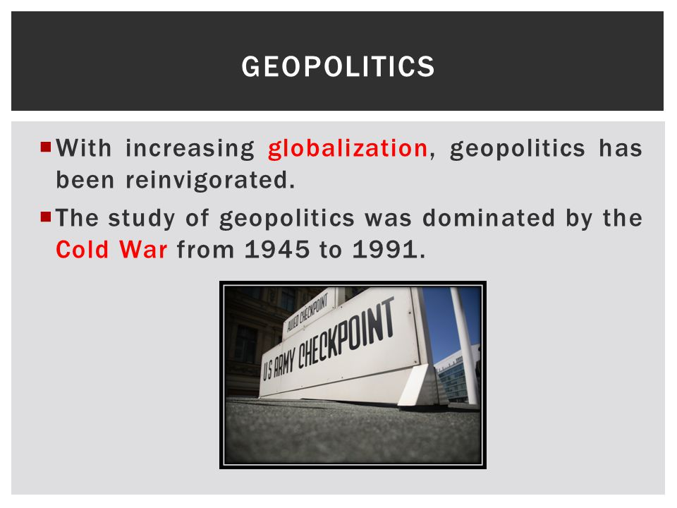  With increasing globalization, geopolitics has been reinvigorated.