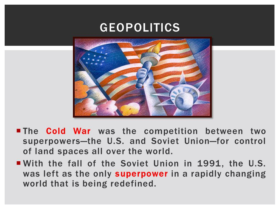  The Cold War was the competition between two superpowers—the U.S.