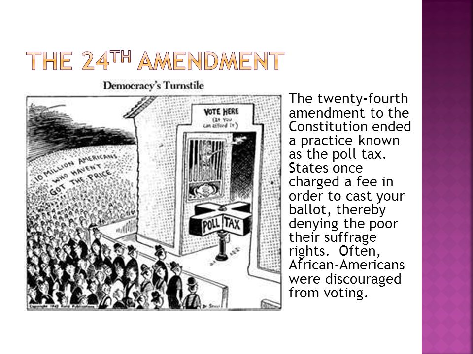The twenty-fourth amendment to the Constitution ended a practice known as the poll tax.