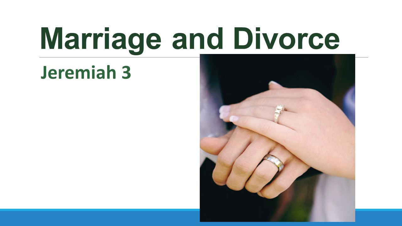 Marriage and Divorce Jeremiah 3