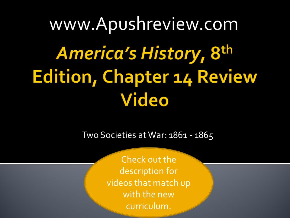 Two Societies at War: 1861 - 1865www.Apushreview.com Check out the description for videos that match up with the new curriculum.