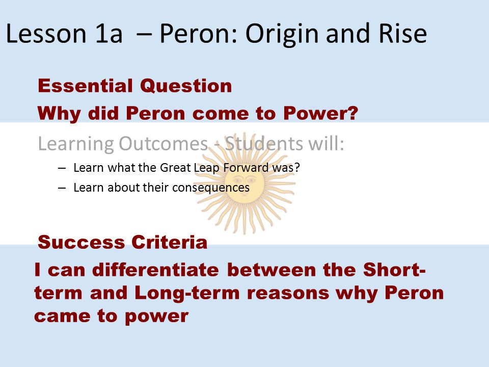 Lesson 1a – Peron: Origin and Rise Essential Question Why did Peron come to Power.