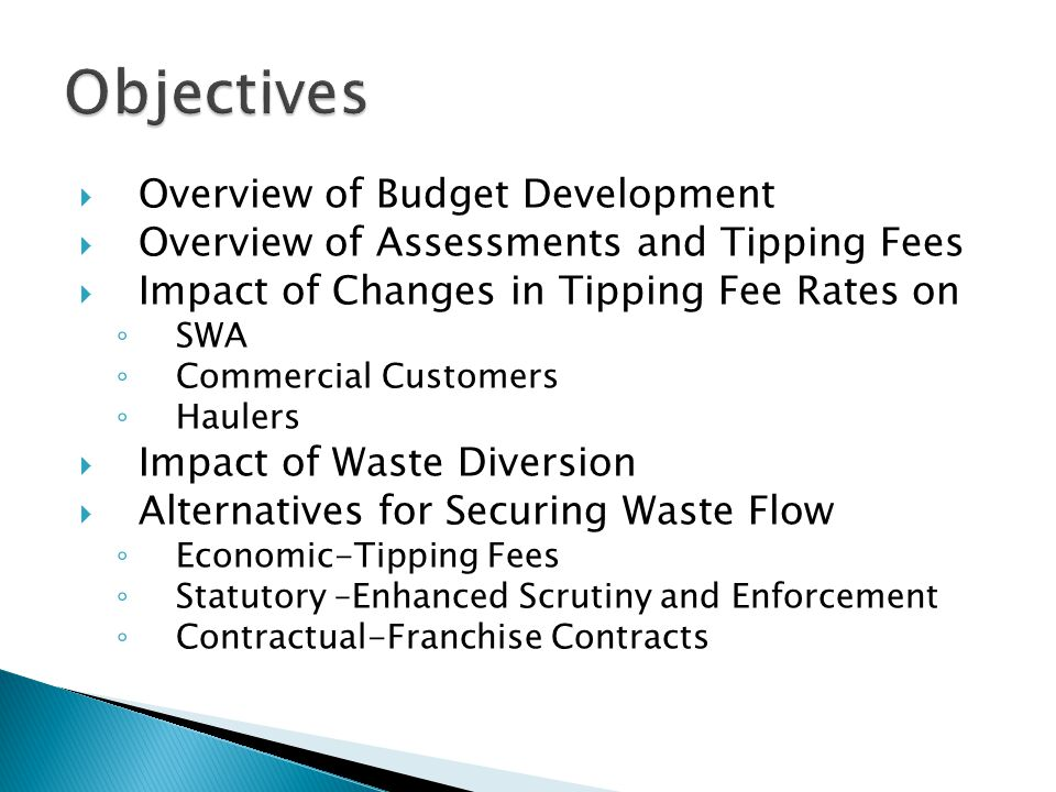  Overview of Budget Development  Overview of Assessments and Tipping Fees  Impact of Changes in Tipping Fee Rates on ◦ SWA ◦ Commercial Customers ◦