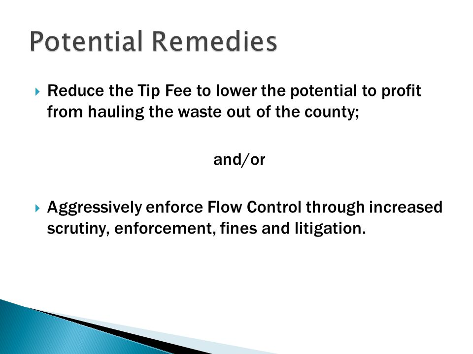  Reduce the Tip Fee to lower the potential to profit from hauling the waste out of the county; and/or  Aggressively enforce Flow Control through inc