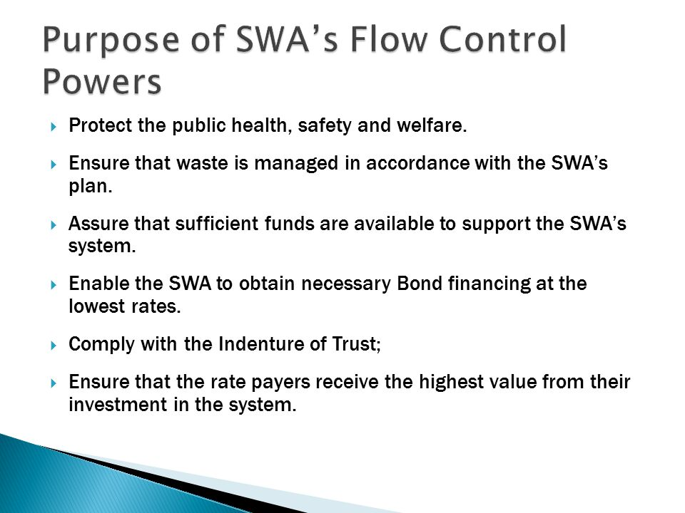  Protect the public health, safety and welfare.  Ensure that waste is managed in accordance with the SWA's plan.  Assure that sufficient funds are
