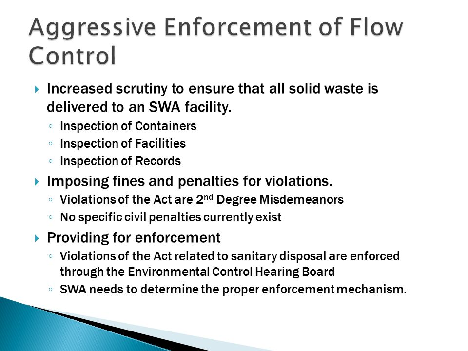  Increased scrutiny to ensure that all solid waste is delivered to an SWA facility. ◦ Inspection of Containers ◦ Inspection of Facilities ◦ Inspectio