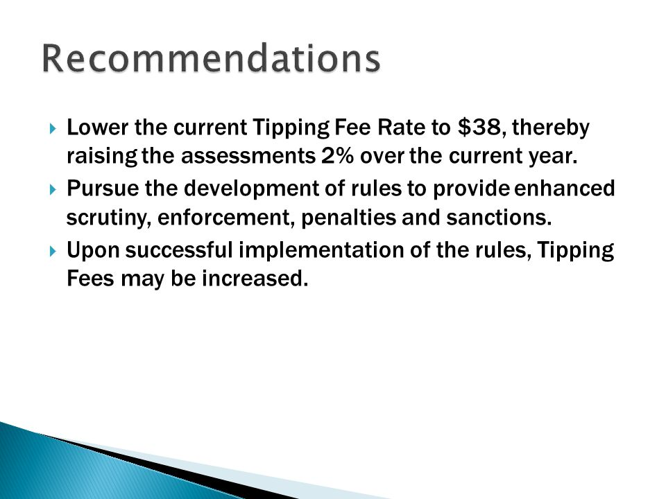  Lower the current Tipping Fee Rate to $38, thereby raising the assessments 2% over the current year.  Pursue the development of rules to provide en