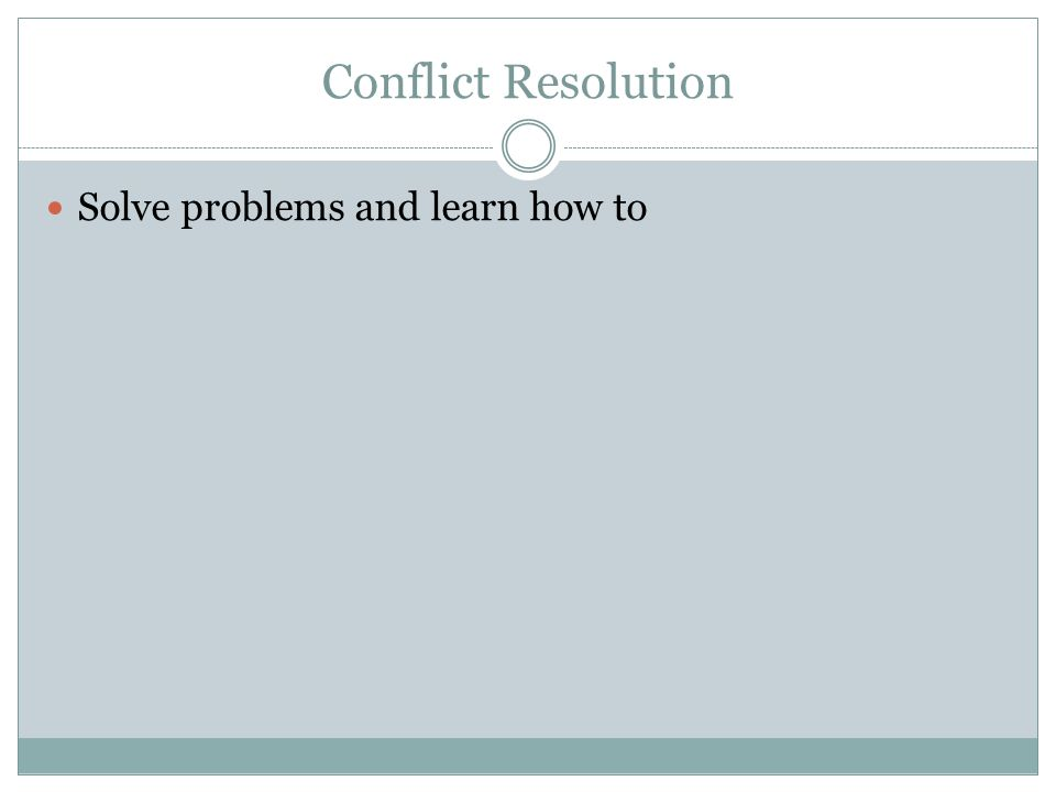Conflict Resolution Solve problems and learn how to