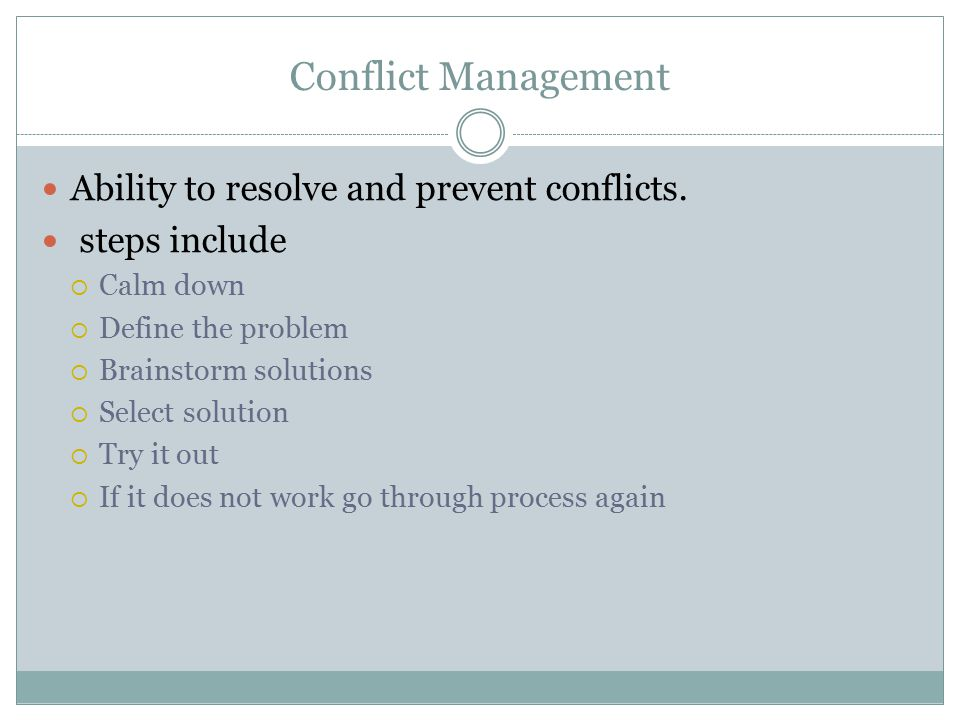 Conflict Management Ability to resolve and prevent conflicts.