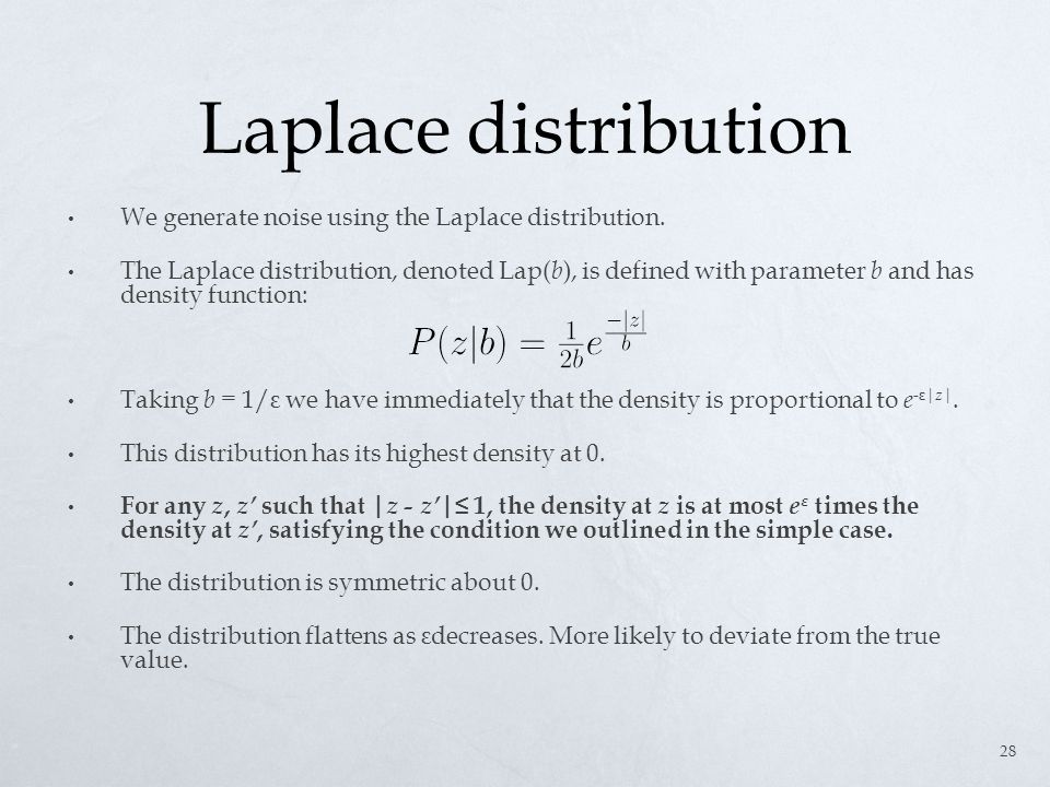 Laplace distribution We generate noise using the Laplace distribution.