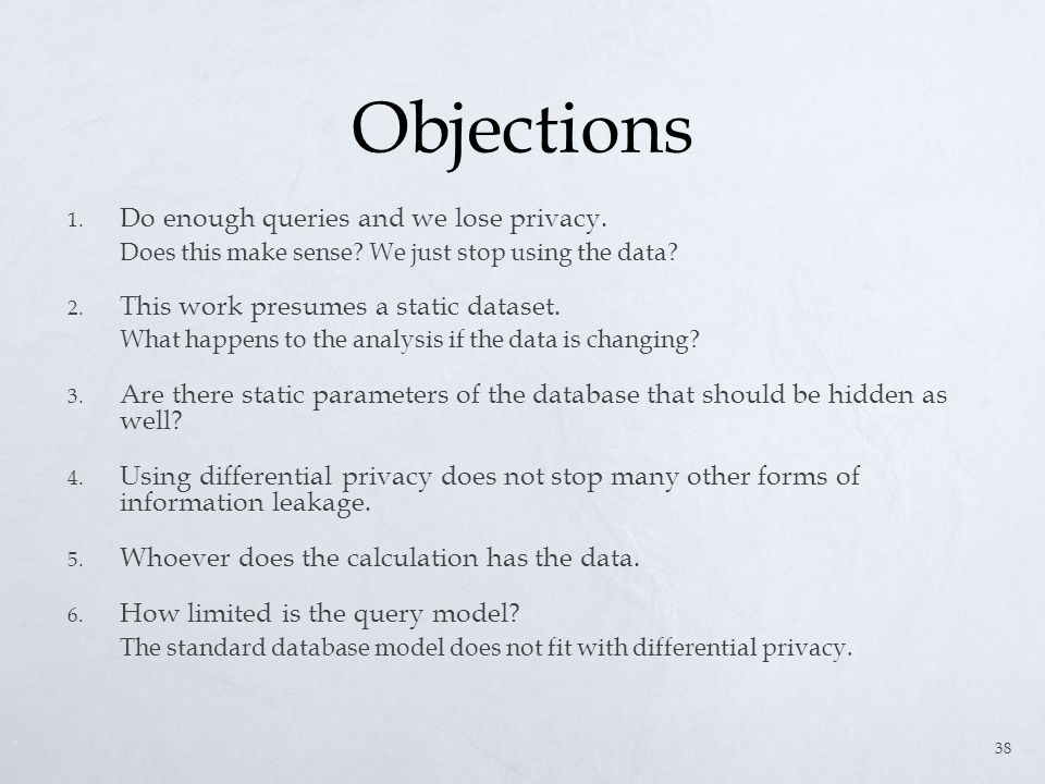 Objections 1. Do enough queries and we lose privacy.