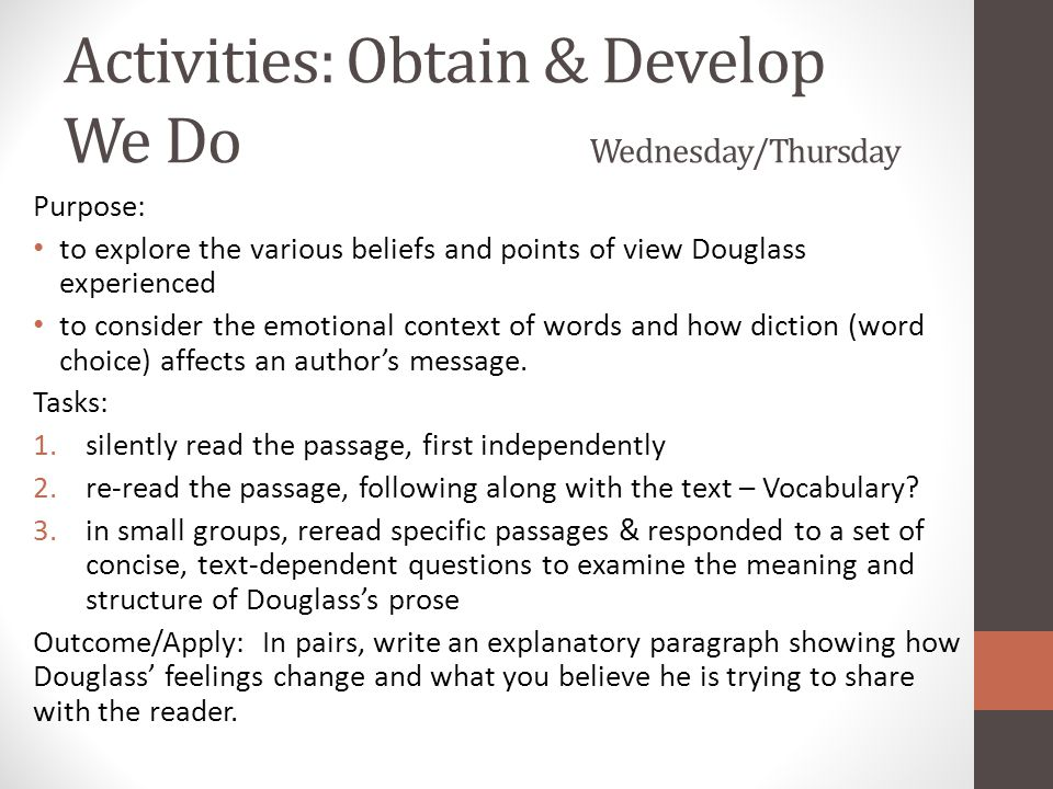 Activities: Obtain & Develop We Do Wednesday/Thursday Purpose: to explore the various beliefs and points of view Douglass experienced to consider the