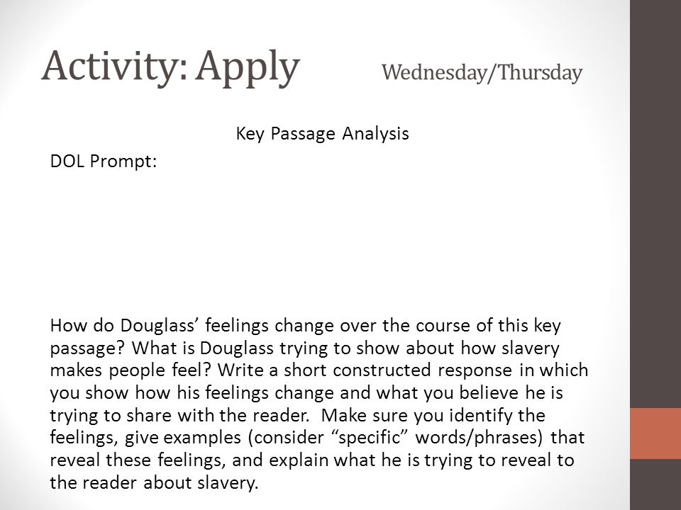 Activity: Apply Wednesday/Thursday Key Passage Analysis DOL Prompt: How do Douglass' feelings change over the course of this key passage.