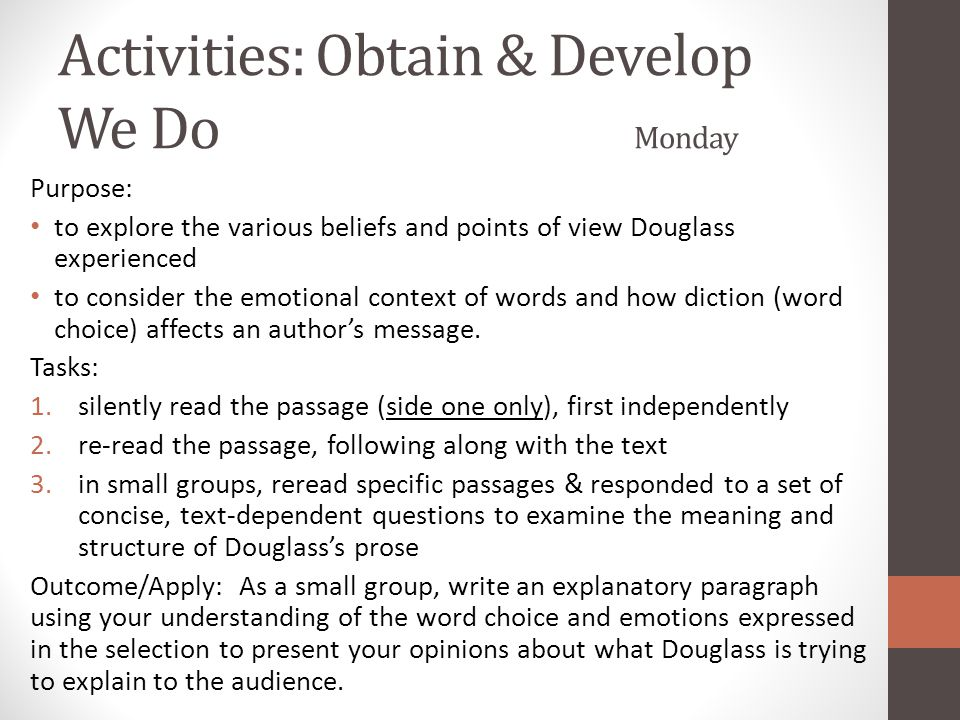 Activities: Obtain & Develop We Do Monday Purpose: to explore the various beliefs and points of view Douglass experienced to consider the emotional co