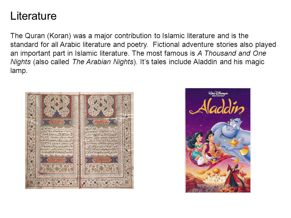 Literature The Quran (Koran) was a major contribution to Islamic literature and is the standard for all Arabic literature and poetry.