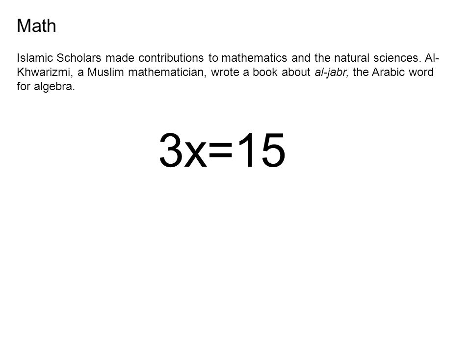 Math Islamic Scholars made contributions to mathematics and the natural sciences.