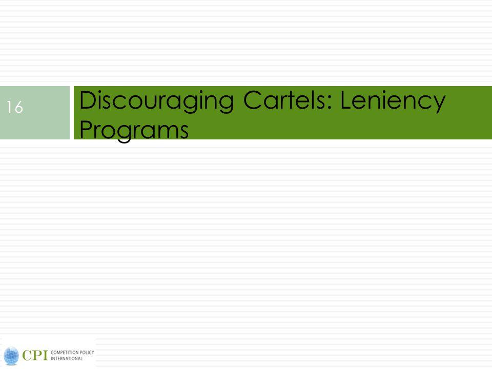 Discouraging Cartels: Leniency Programs 16