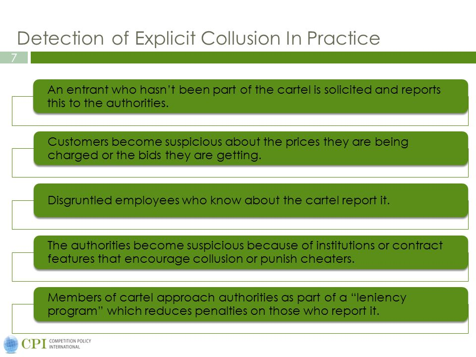 7 Detection of Explicit Collusion In Practice An entrant who hasn't been part of the cartel is solicited and reports this to the authorities.