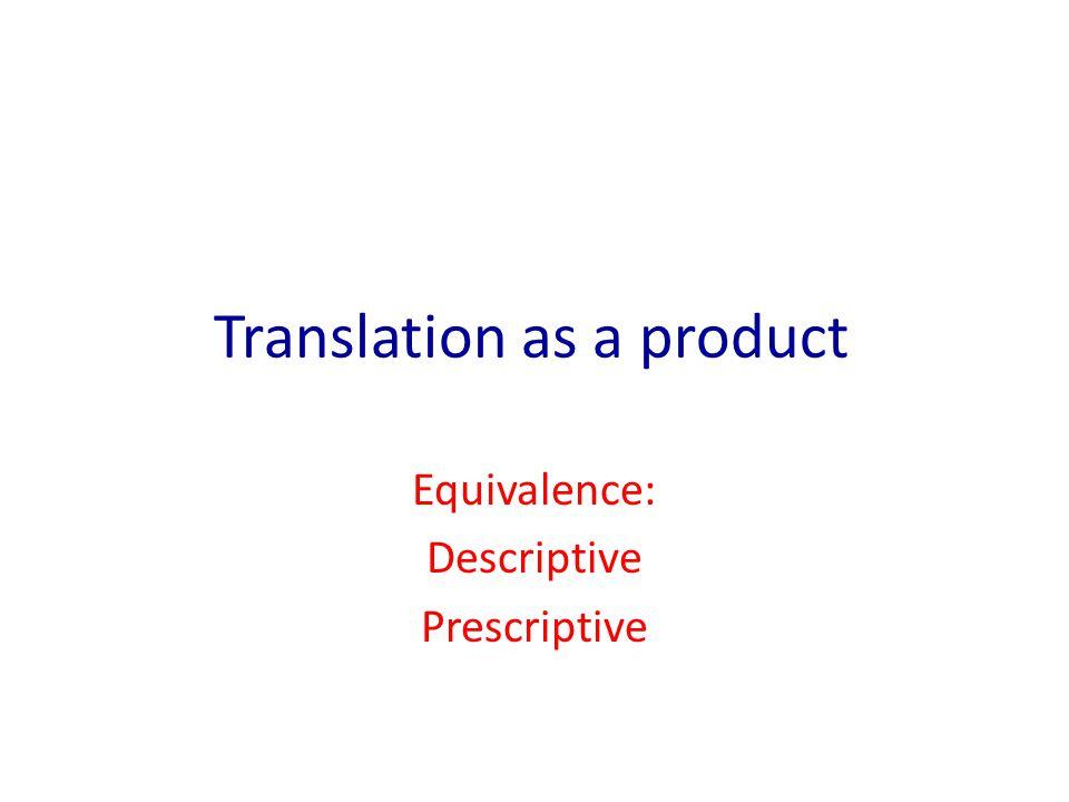 Translation as a product Equivalence: Descriptive Prescriptive