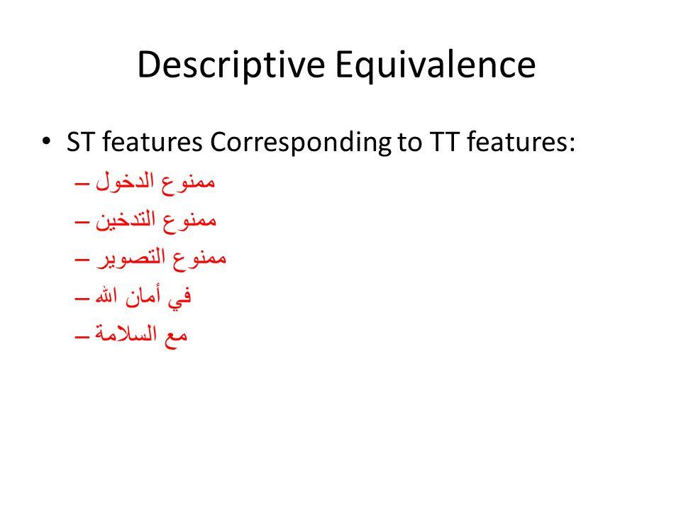Descriptive Equivalence ST features Corresponding to TT features: –ممنوع الدخول –ممنوع التدخين –ممنوع التصوير –في أمان الله –مع السلامة