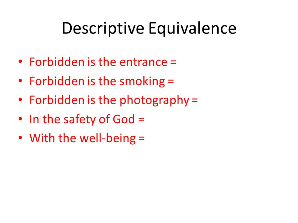 Descriptive Equivalence Forbidden is the entrance = Forbidden is the smoking = Forbidden is the photography = In the safety of God = With the well-bei