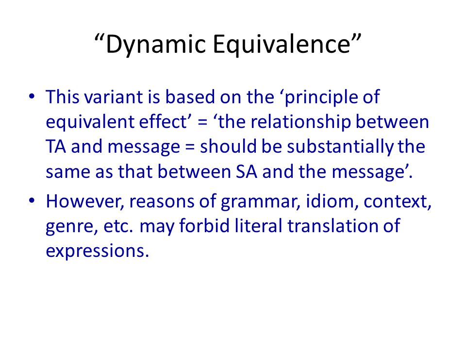 """""""Dynamic Equivalence"""" This variant is based on the 'principle of equivalent effect' = 'the relationship between TA and message = should be substantial"""