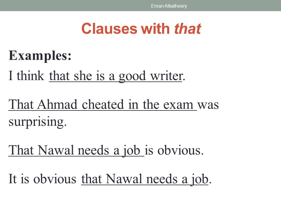 Clauses with that Examples: I think that she is a good writer.