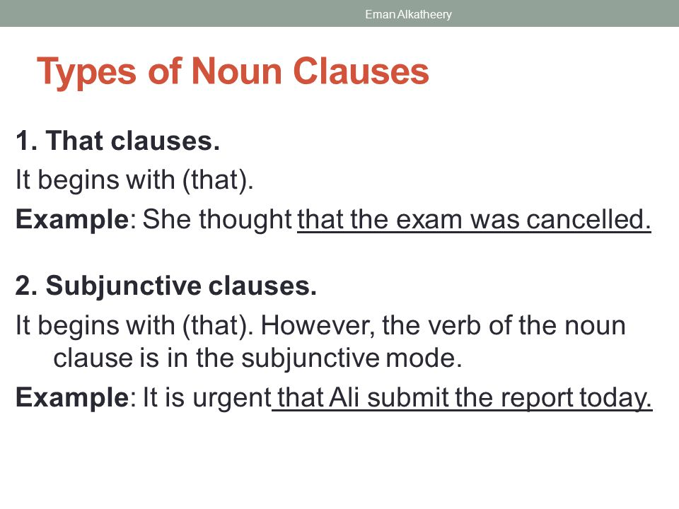 Types of Noun Clauses 1.That clauses. It begins with (that).