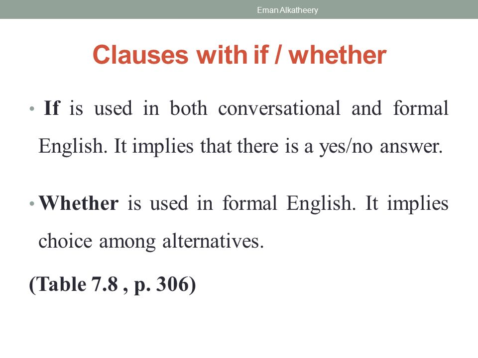 Clauses with if / whether If is used in both conversational and formal English.