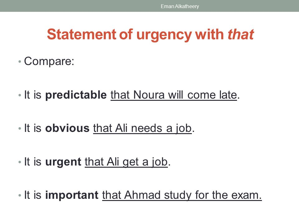 Statement of urgency with that Compare: It is predictable that Noura will come late. It is obvious that Ali needs a job. It is urgent that Ali get a j