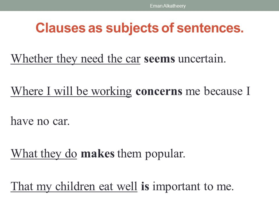 Clauses as subjects of sentences.Whether they need the car seems uncertain.