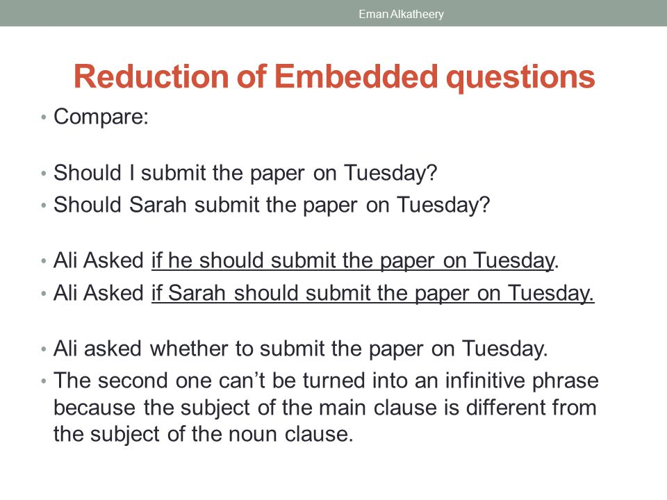 Reduction of Embedded questions Compare: Should I submit the paper on Tuesday.