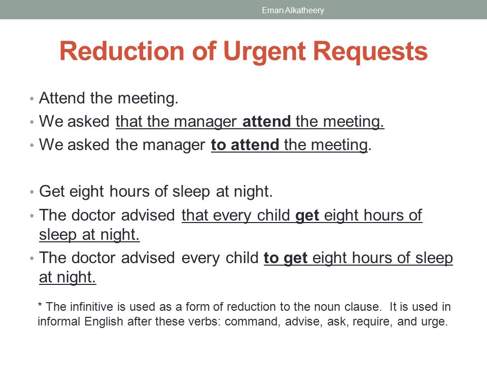 Reduction of Urgent Requests * The infinitive is used as a form of reduction to the noun clause.