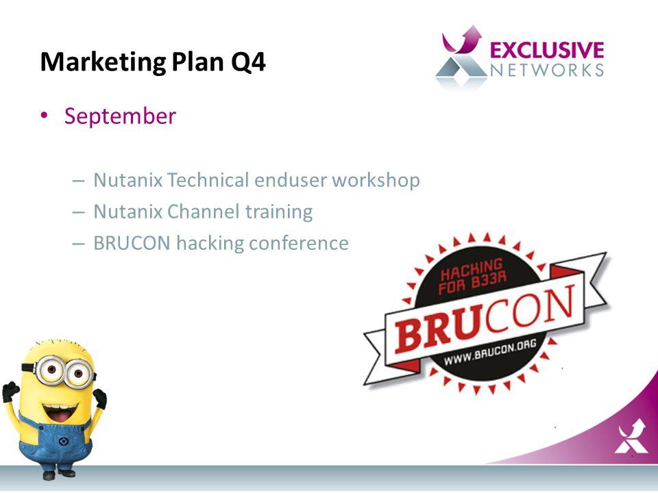 Marketing Plan Q4 September – Nutanix Technical enduser workshop – Nutanix Channel training – BRUCON hacking conference