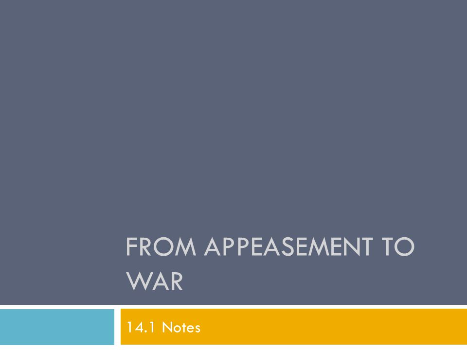 FROM APPEASEMENT TO WAR 14.1 Notes