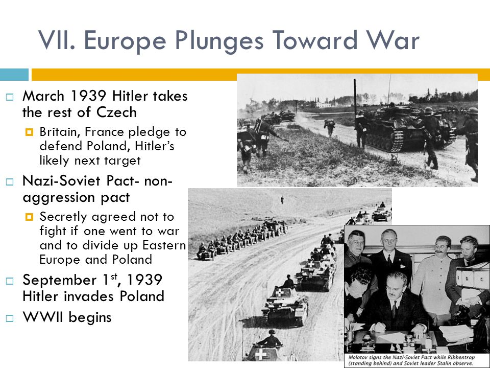 VII. Europe Plunges Toward War  March 1939 Hitler takes the rest of Czech  Britain, France pledge to defend Poland, Hitler's likely next target  Na