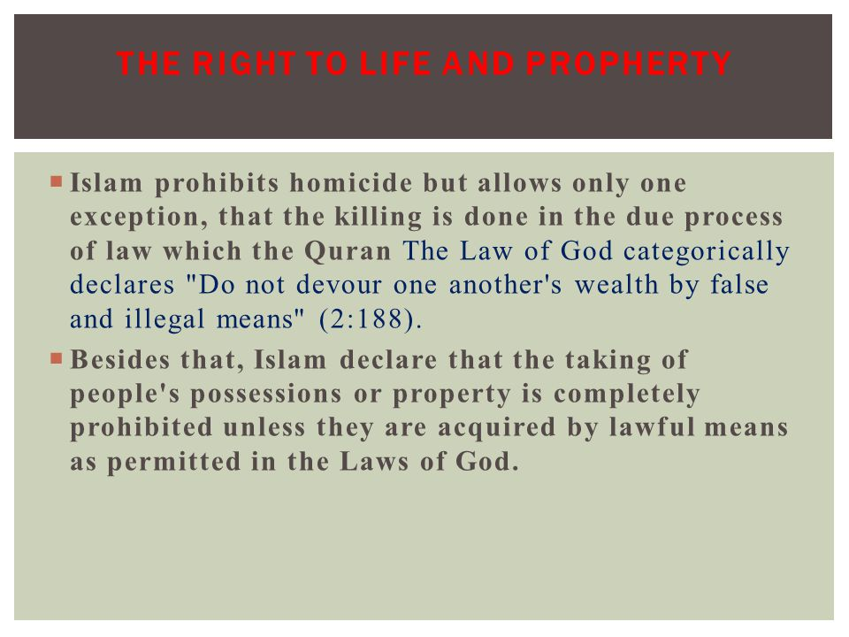  Islam prohibits homicide but allows only one exception, that the killing is done in the due process of law which the Quran The Law of God categorica