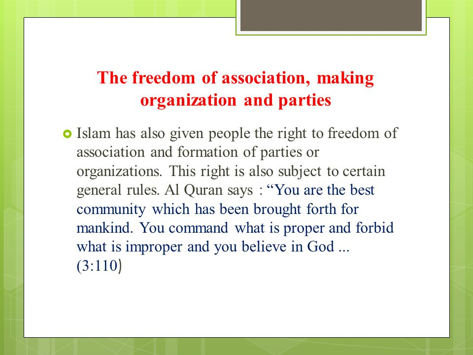 The freedom of association, making organization and parties  Islam has also given people the right to freedom of association and formation of parties