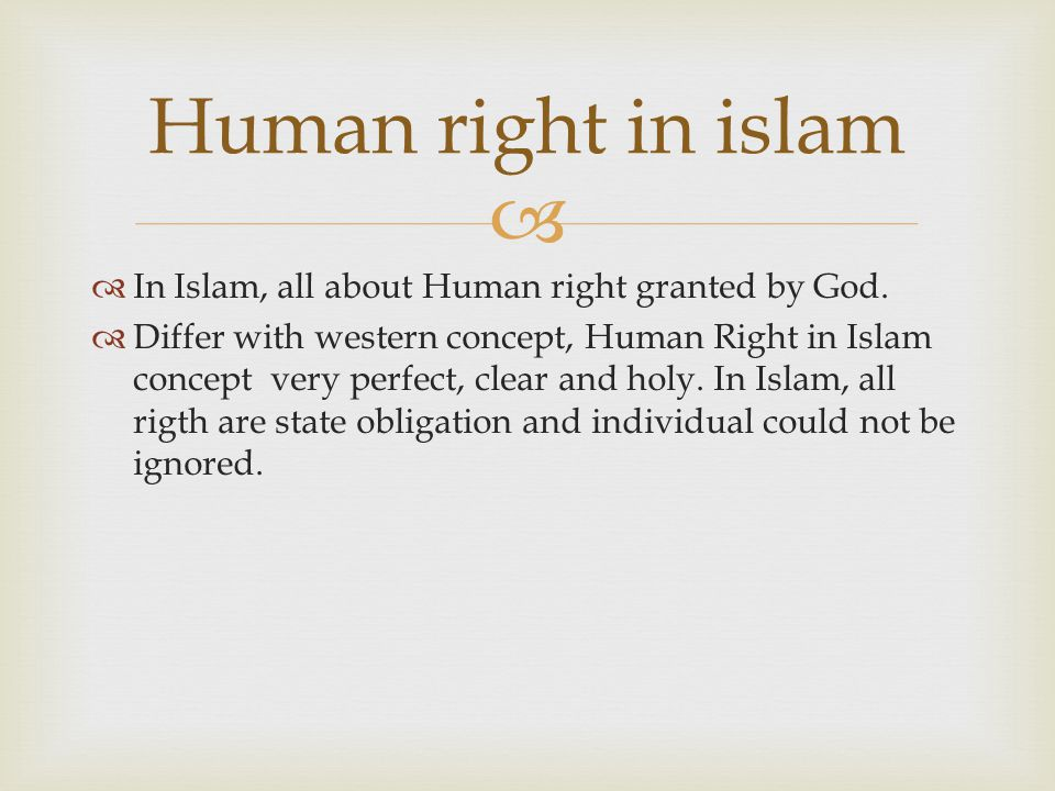   In Islam, all about Human right granted by God.  Differ with western concept, Human Right in Islam concept very perfect, clear and holy. In Islam
