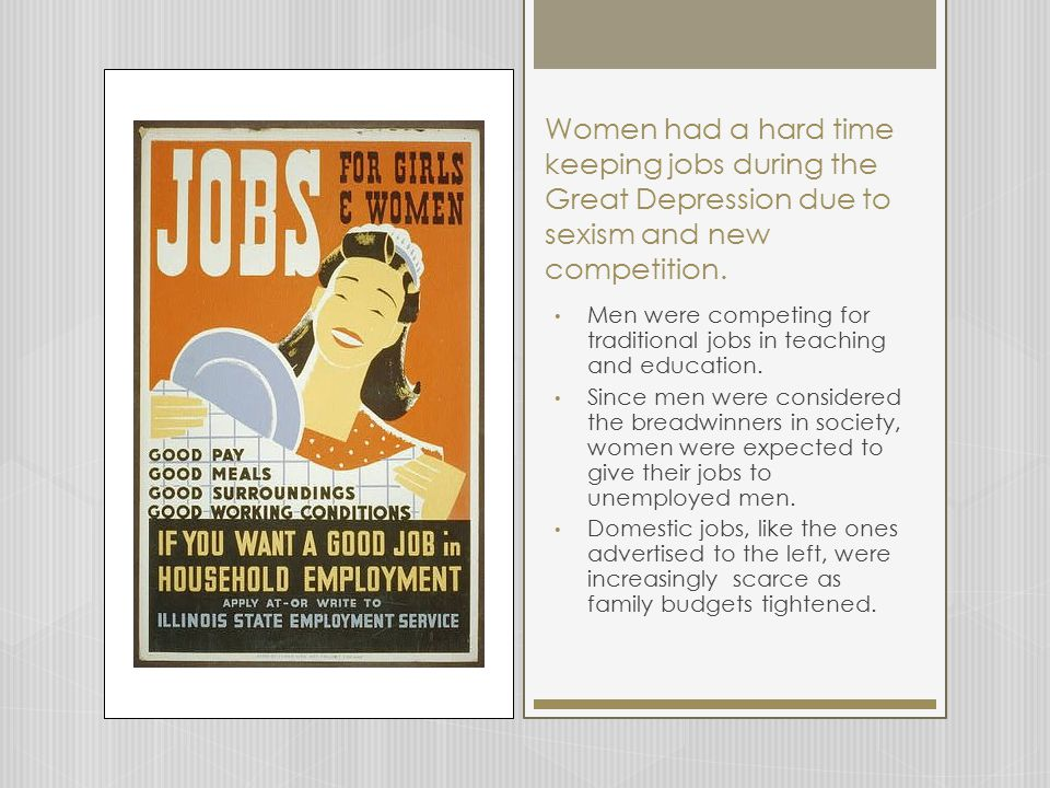Women had a hard time keeping jobs during the Great Depression due to sexism and new competition.