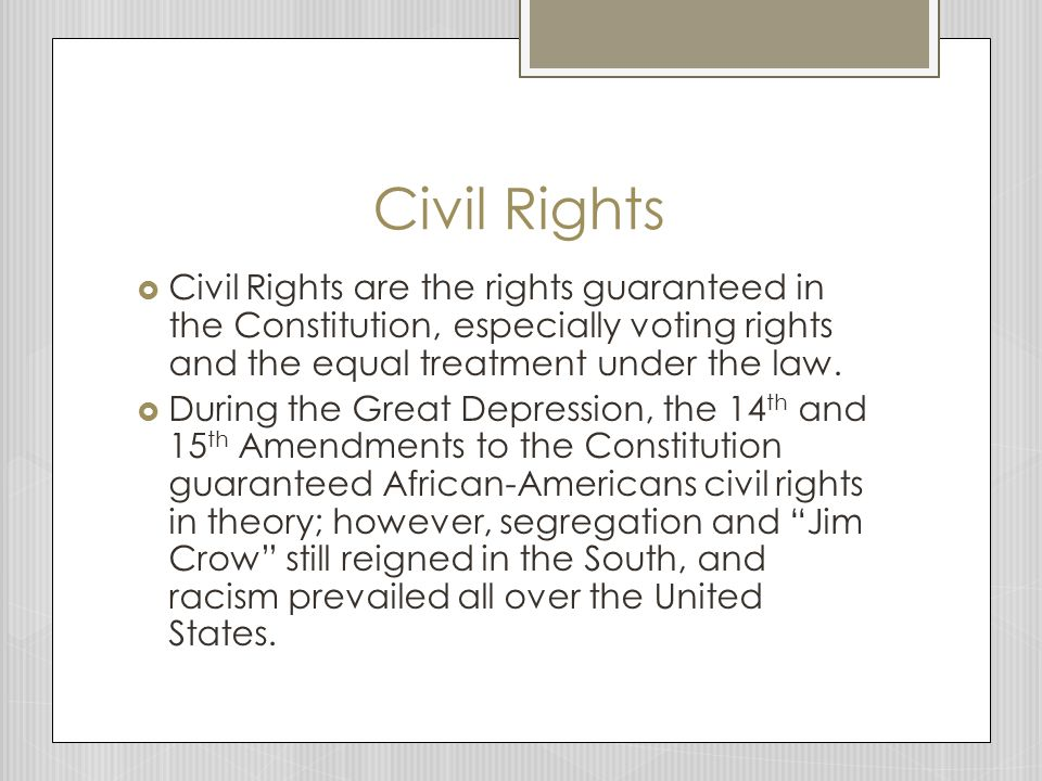 Civil Rights  Civil Rights are the rights guaranteed in the Constitution, especially voting rights and the equal treatment under the law.