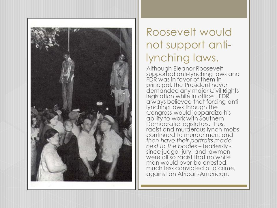 Roosevelt would not support anti- lynching laws.