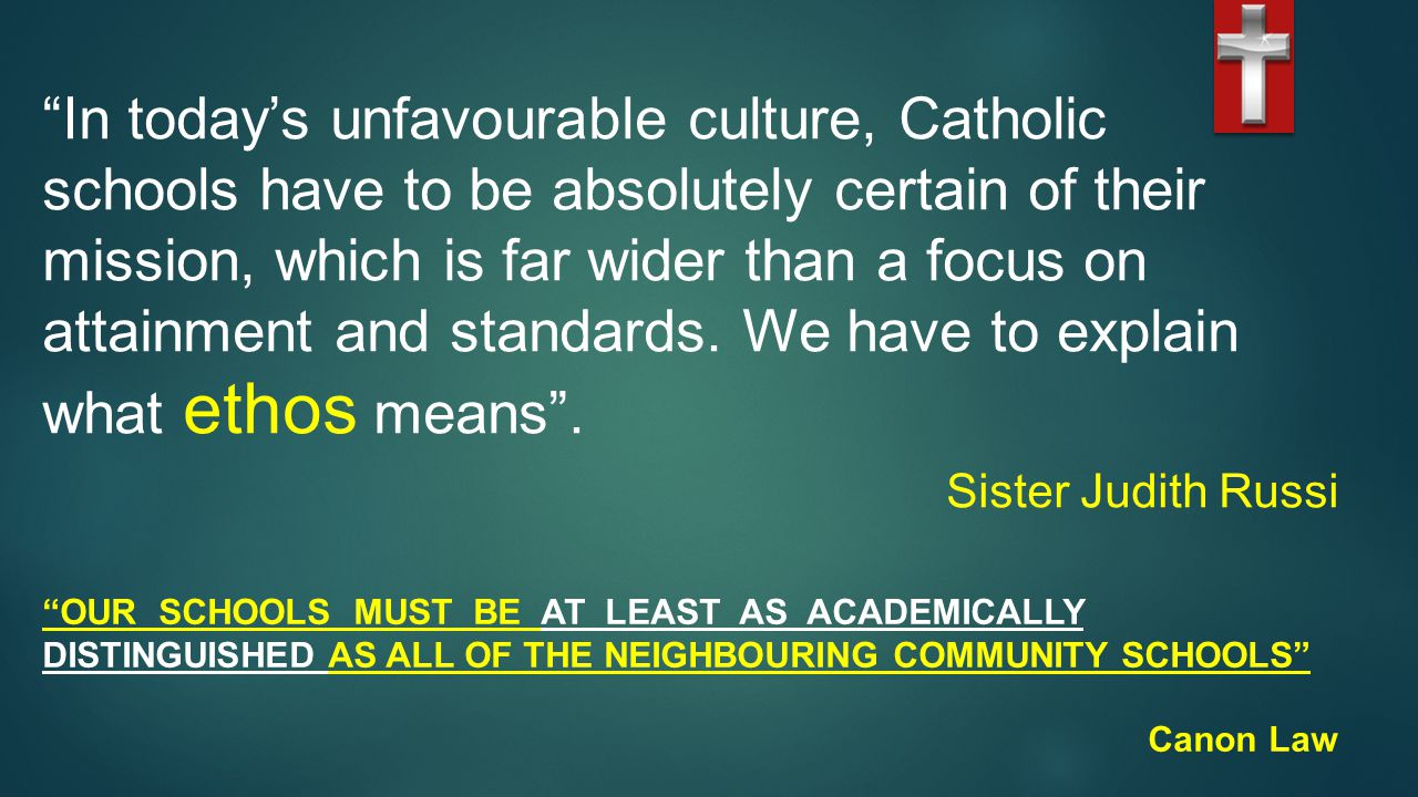 In today's unfavourable culture, Catholic schools have to be absolutely certain of their mission, which is far wider than a focus on attainment and standards.