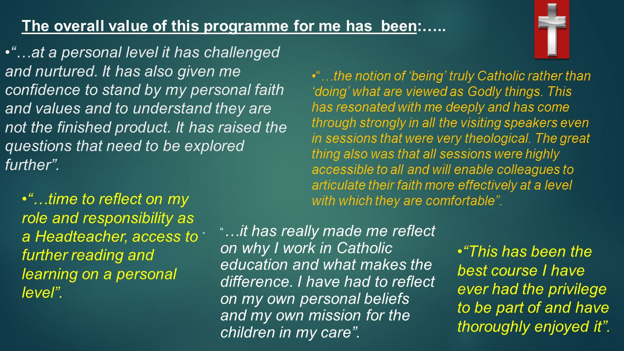 Aims of the Programme: By the end of the programme participants should be able to articulate their personal values and mission, and have a better understanding of the distinctive mission of Catholic schools.