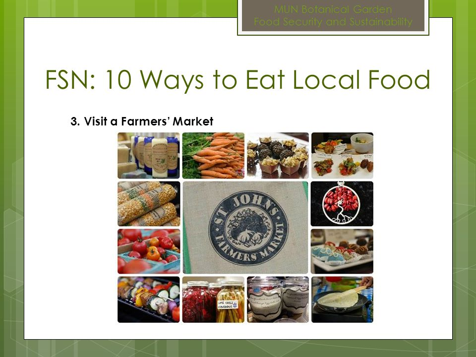 MUN Botanical Garden Food Security and Sustainability FSN: 10 Ways to Eat Local Food 4.