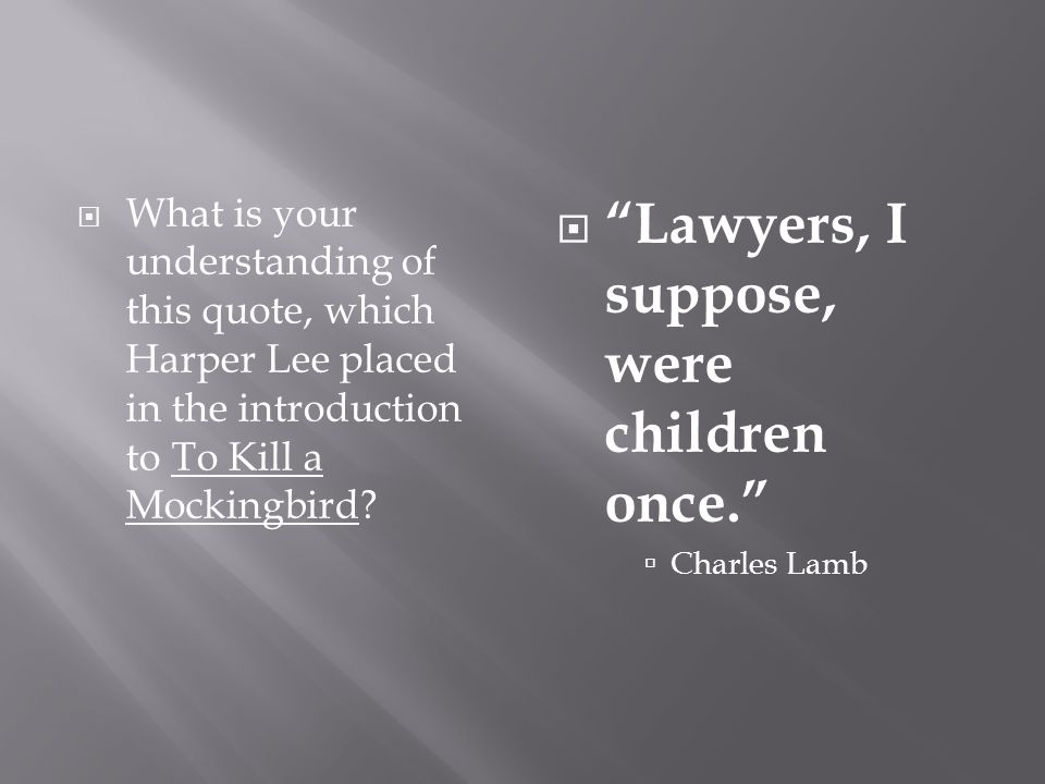  What is your understanding of this quote, which Harper Lee placed in the introduction to To Kill a Mockingbird.