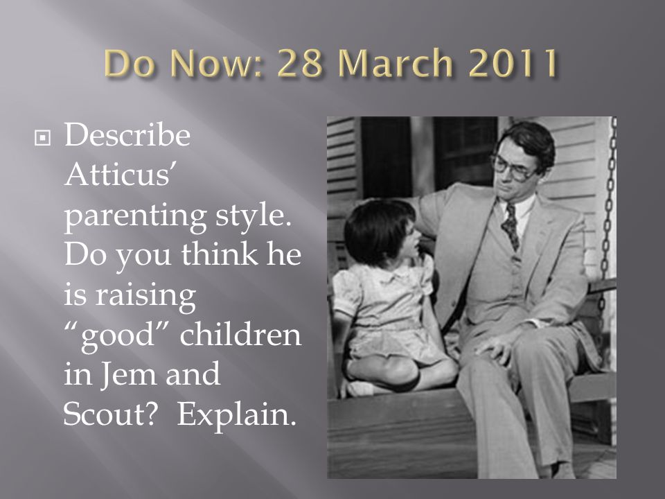  Describe Atticus' parenting style. Do you think he is raising good children in Jem and Scout.
