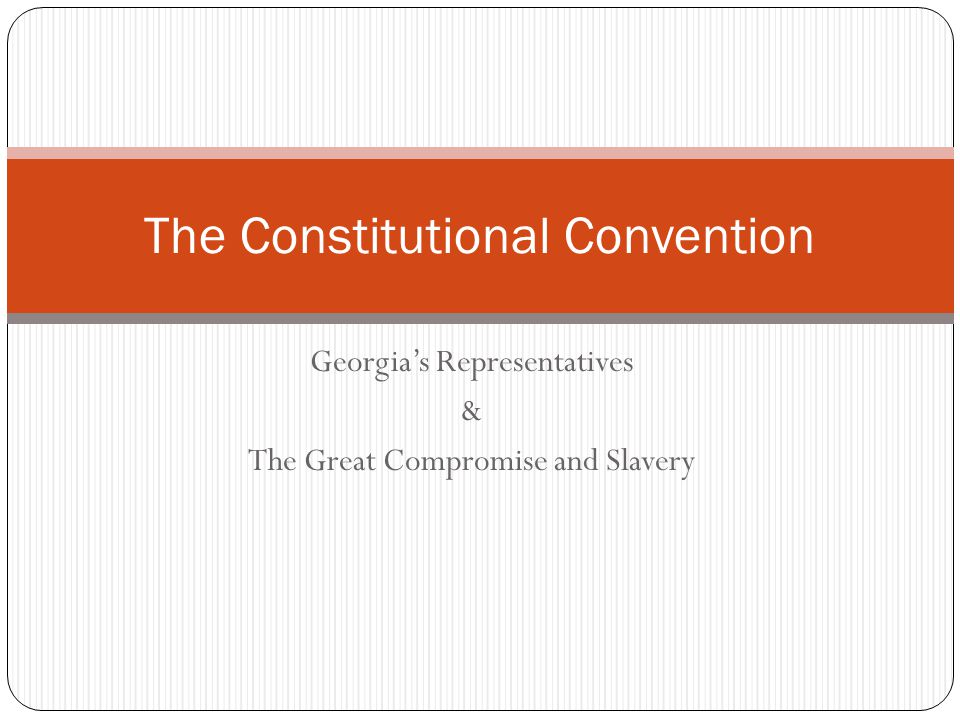 The Constitutional Convention Georgia's Representatives & The Great Compromise and Slavery