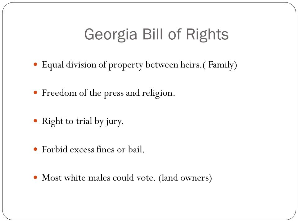 Georgia Bill of Rights Equal division of property between heirs.( Family) Freedom of the press and religion. Right to trial by jury. Forbid excess fin