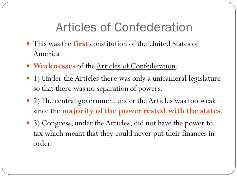 Articles of Confederation This was the first constitution of the United States of America. Weaknesses of the Articles of Confederation: 1) Under the A